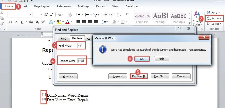 "Click ""Home""->Click ""Replace""->Enter texts in both text boxes->Click ""Replace All""->Click ""OK"""