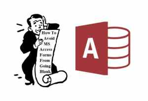 How To Avoid Your Ms Access Forms From Going Blank