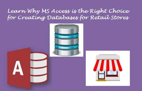 Reasons Why Ms Access Is The Right Choice For Creating Database For Retail Shops