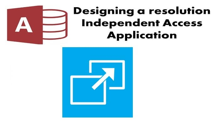 Designing A Resolution Independent Access Application