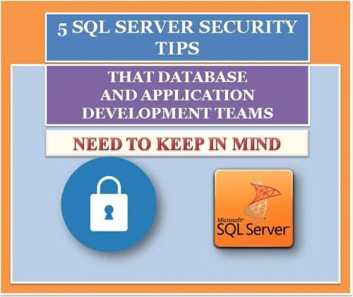 5 SQL Server Security Tips That Database And Application Development Teams Need To Keep In Mind