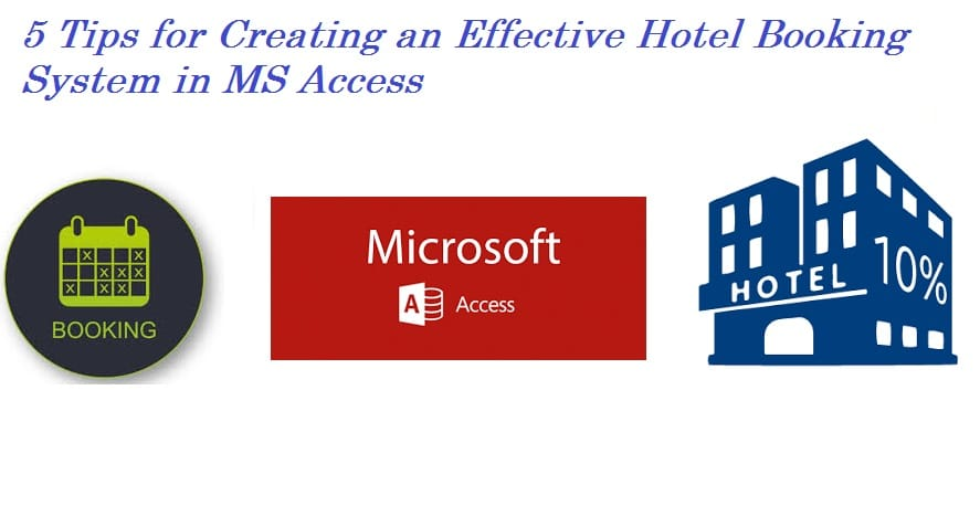 5 Tips For Creating An Effective Hotel Booking System In MS Access