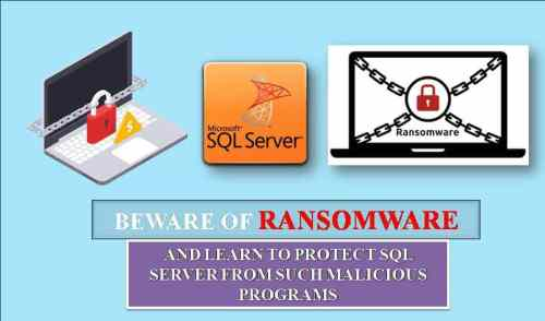 Beware Of Ransomware And Learn To Protect SQL Server From Such Malicious Programs