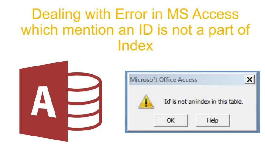 Dealing With Error In MS Access Which Mention An ID Is Not A Part Of Index