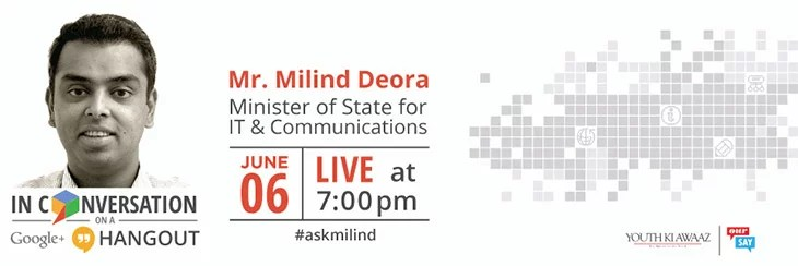 Discuss the 'Future of IT and Communications in India' with Milind Deora in a Google+ Hangout