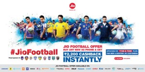 Jio ISL Football offer for new 4G device with Rs 2200 instant cash back