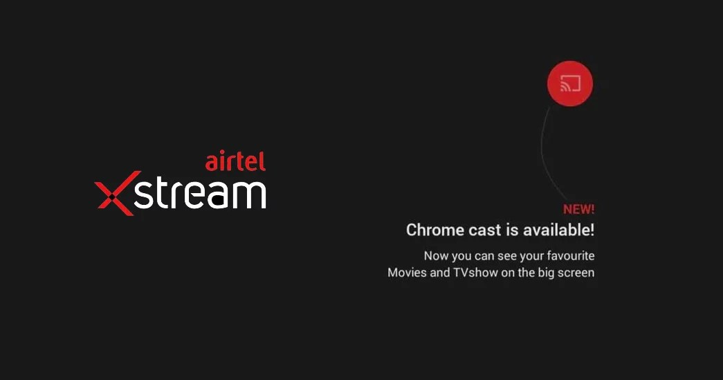 Chromecast support for Airtel Xstream