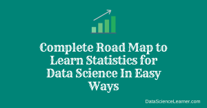 Complete Road Map to Learn Statistics for Data Science In Easy Ways