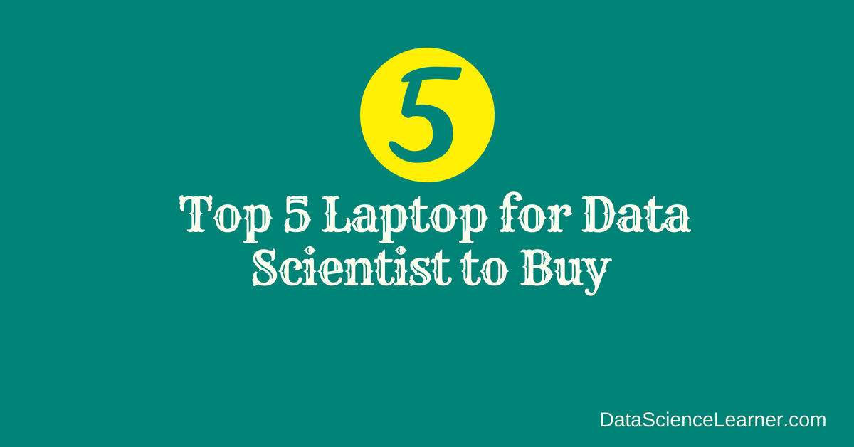 Know the Top 5 Laptop for Data Scientist to Buy