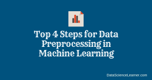 Top 4 Steps for Data Preprocessing in Machine Learning