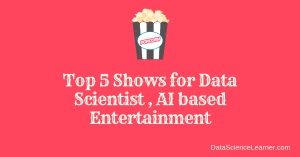Top 5 Shows for Data Scientist ,Love to watch : AI Based Entertainment