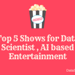 Top 5 Shows for Data Scientist , AI based Entertainment