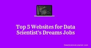 Top 5 Websites for Data Scientist's Dreams Jobs : Data Science Job Portals