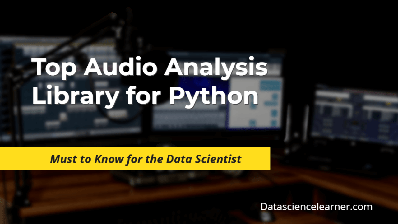 Top 5 Audio Analysis Library for Python : Must for Data