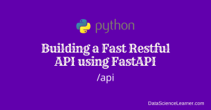 Building a Fast Restful API using FastAPI