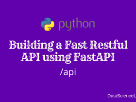 Building a Fast Restful API using FastAPI