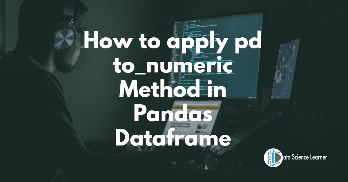 How to apply pd to_numeric Method in Pandas Dataframe