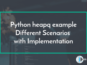 Python heapq example Different Scenarios with Implementation