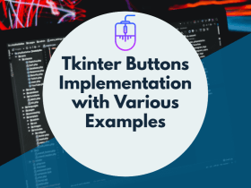 Tkinter Buttons Implementation with Various Examples