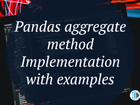 Pandas aggregate method Implementation with examples