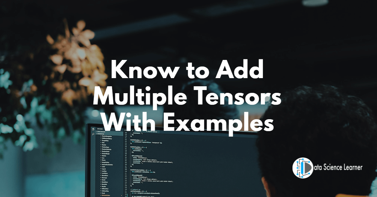 Know to Add Multiple Tensors With Examples