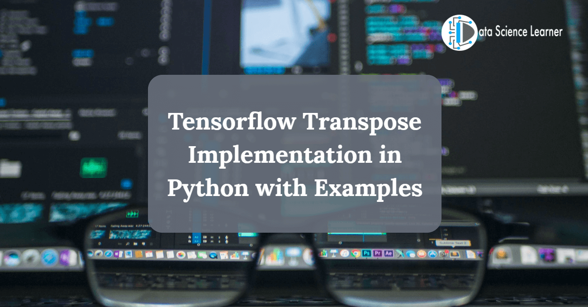 Tensorflow Transpose Implementation in Python with Examples