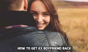 Things to Say to Get your Ex Boyfriend Back