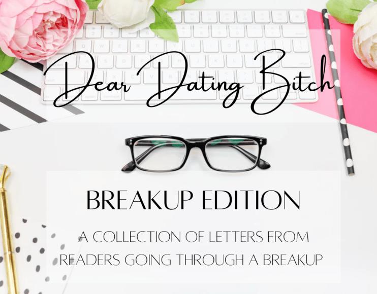 Dear Dating Bitch Breakup Edition advice column