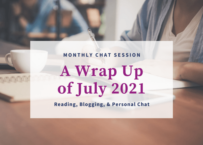 a wrap up of july 2021