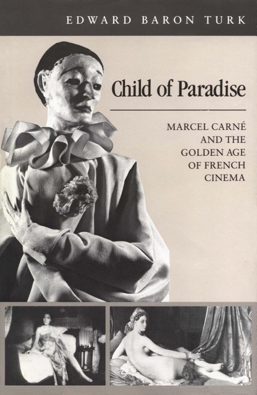 The book cover of Edward Baron Turk's Child of Paradise: Marcel Carné and the Golden Age of French Cinema