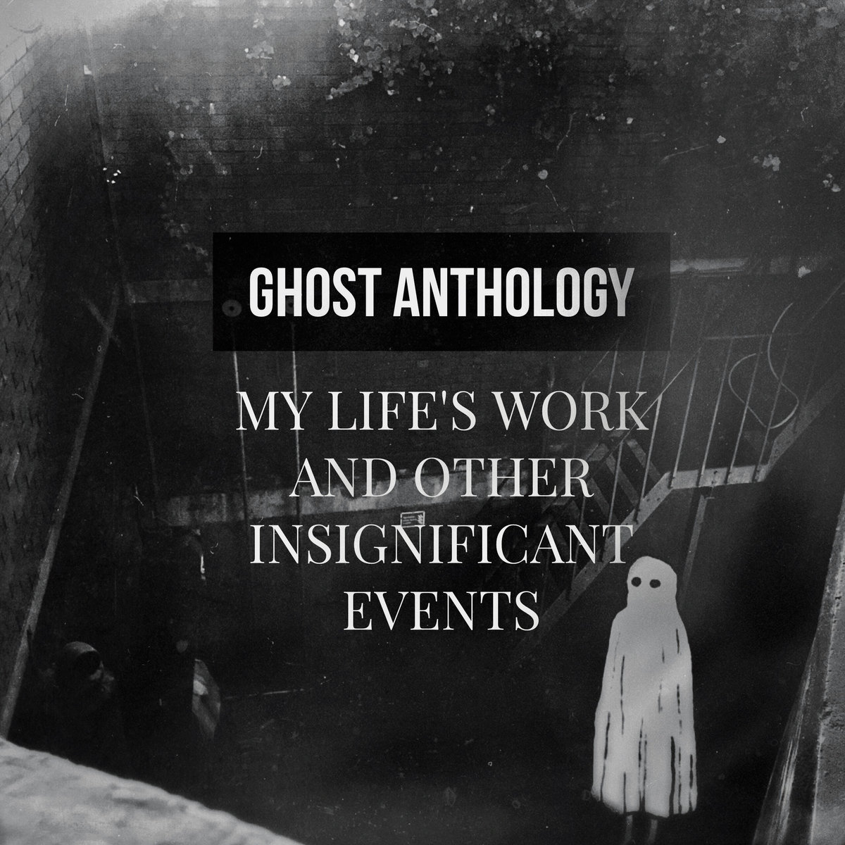 Ghost Anthology - My Life's Work and Other Insignificant Events