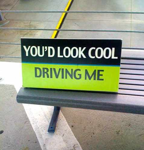 You'd look cool driving me