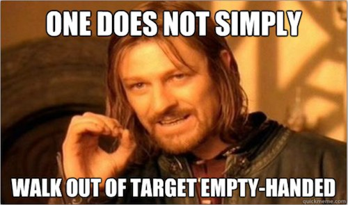 One does not simply walk out of Target empty-handed