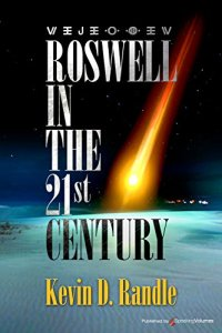 "Kevin Randle, ""Roswell in the 21st Century."""