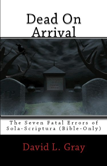 Dead on Arrival: The Seven Fatal Erros of Sola Scriptura
