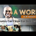 DEBATE: Catholics Can't Vote for Democrats