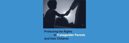 Protecting Transgender Parents and their Children