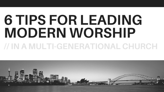 6 Tips for leading modern worship