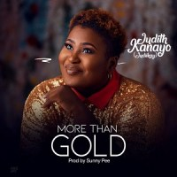 MORE THAN GOLD BY JUDITH KANAYO LYRICS + MP3 (2018 song)