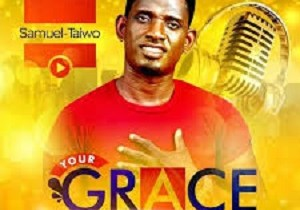 Your Grace – By Samuel Taiwo (Mr Grace) Lyrics And Mp3 (2020 song)