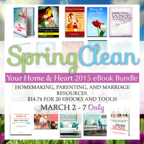 Spring Clean Your Heart and Home eBundle March 2-7 2015