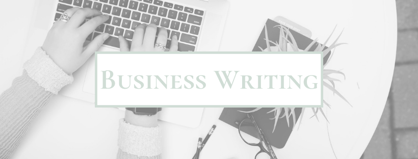 writing for business can be difficult! You want to get your message across in a way that your customers can understand, and I can help!