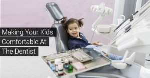 Making Your Kids Comfortable At The Dentist