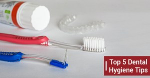 Top 5 Dental Hygiene Tips