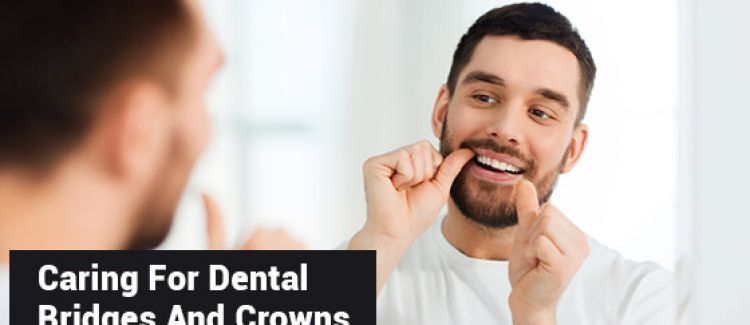 How To Care For Dental Bridges And Crowns