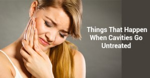 Things That Happen When Cavities Go Untreated