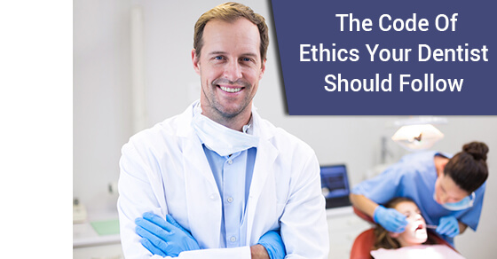 The Code Of Ethics Your Dentist Should Follow