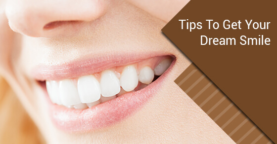 Tips To Get Your Dream Smile