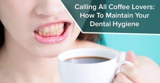 Calling All Coffee Lovers: How To Maintain Your Dental Hygiene