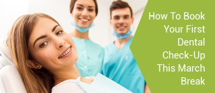 March Break Students: How to Book Your First Dental Check-Up